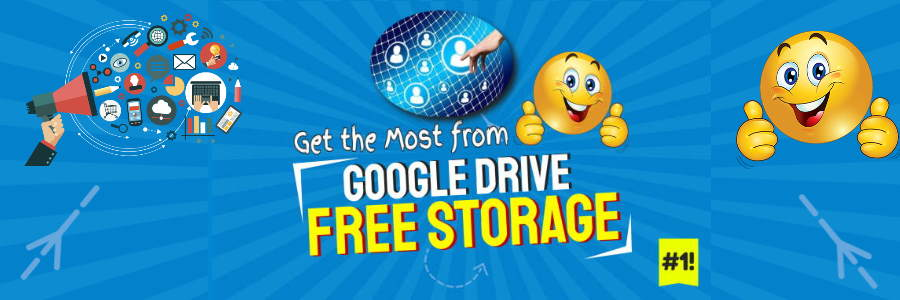 Google Drive Free Storage – Top Tips to Make the Most of Google's Best Gift