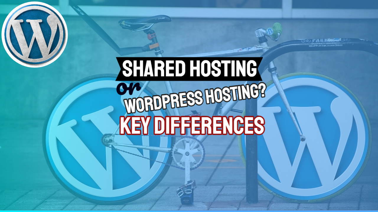 Shared Hosting or WordPress Hosting? – Including WordPress.Com Hosting and the Key Differences