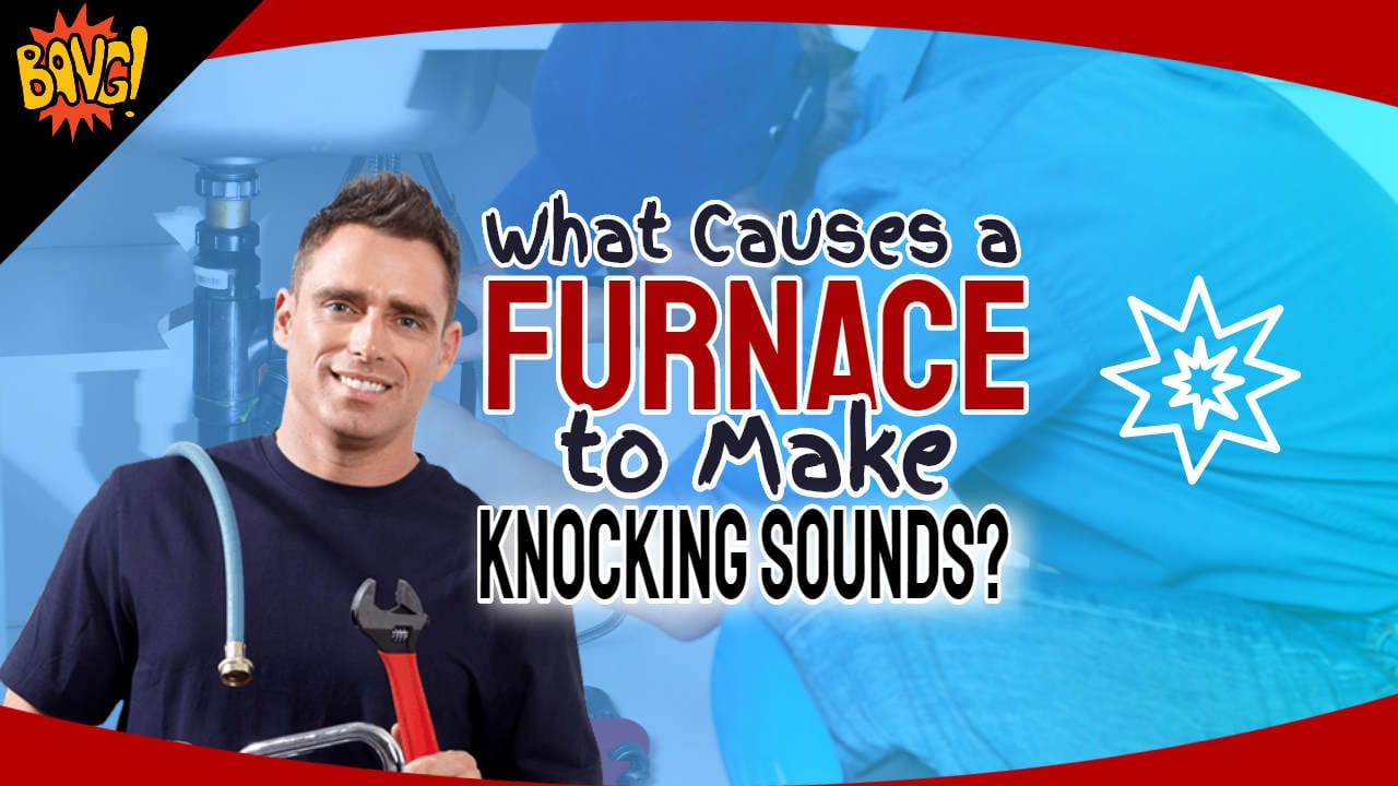 What Causes a Furnace to Make Knocking Sounds? – Noise Solutions