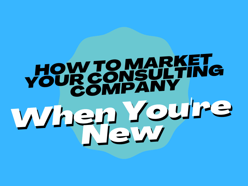 How to Market Your Consulting Company When You're New