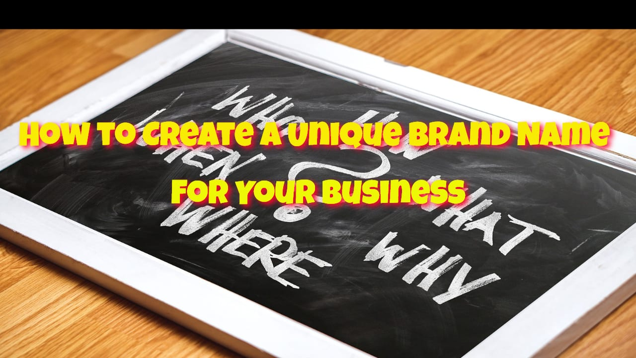 How to Create a Unique Brand Name For Your Business